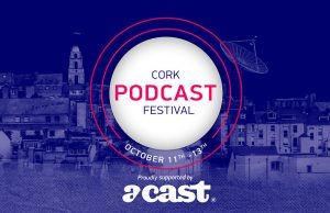 Acast Partners with the Cork Podcast Festival 2019